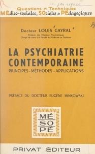 Louis Gayral et Georges Hahn - La psychiatrie contemporaine - Principes, méthodes, applications.