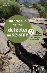 Louis Géli et Hélène Géli - Un crapaud peut-il détecter un séisme ? - 90 clés pour comprendre les séismes et tsunamis.