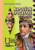 Louis-Geoffroy Château - Napoléon apocryphe, 1812-1832 - L'histoire de la conquête du monde et de la monarchie universelle.