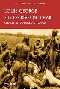 Louis George - Sur les rives du Chari - Chasse et voyage au Tchad.