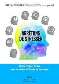 Louis-Georges Désaulniers - Arrêtons de stresser - Tests d'évaluation pour se mettre à l'écoute de son corps.