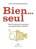 Louis-Georges Désaulniers - Bien seul - Test d'évaluation et exercices pour apprivoiser la solitude.