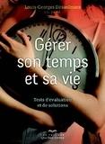 Louis-Georges Désaulniers - Gérer son temps pour gérer sa vie - Tests d'évaluation et solutions.