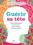 Louis-Georges Désaulniers - Guérir sa tête - Tests d'évaluation et exercices pour cultiver sa santé mentale.