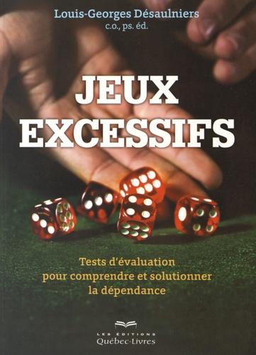 Louis-Georges Désaulniers - Jeux excessifs - Tests d'évaluation pour comprendre et solutionner la dépendance.