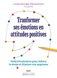 Louis-Georges Désaulniers - Transformer ses émotions en attitudes positives - Tests d'évaluation pour réduire le stress et éliminer vos angoisses.
