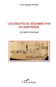 Louis-Georges Placide - Les émeutes de décembre 1959 en Martinique - Un repère historique.