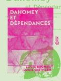 Louis Giethlen et Louis Brunet - Dahomey et Dépendances - Historique général, organisation, administration, ethnographie, productions, agriculture, commerce.
