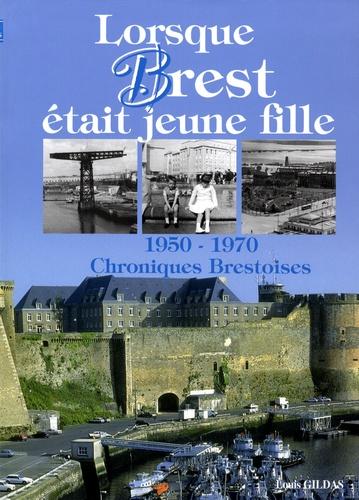 Louis Gildas - Lorsque Brest était jeune fille - 1950-1970 Chroniques Brestoises.