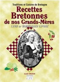 Louis Gildas - Recettes bretonnes de nos grands-mères : traditions et cuisine de Bretagne.