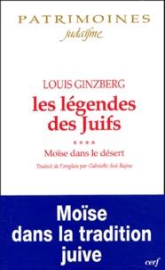 Louis Ginzberg - Les légendes des Juifs Tome 4 : Moïse dans le désert.