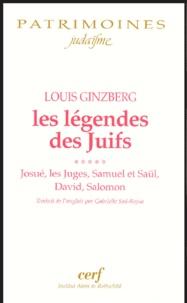 Louis Ginzberg - Les légendes des Juifs - Tome 5 : Josué, les Juges, Samuel et Saül, David, Salomon.