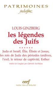 Louis Ginzberg - Les légendes des Juifs - Tome 6, Juda et Israël ; Elie ; Elisée et Jonas ; Les rois de Juda des périodes plus tardives, L'exil, Le retour de captivité, Esther.
