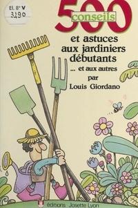 Louis Giordano - 500 conseils et astuces aux jardiniers débutants et aux autres.