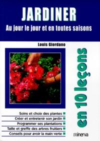 Louis Giordano - Jardiner en 10 leçons - Au jour le jour et en toutes saisons.
