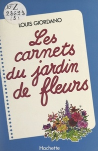 Louis Giordano et Christian Galinet - Les carnets du jardin de fleurs.