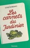 Louis Giordano et André Depresle - Les carnets du jardinier.