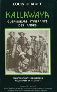 Louis Girault - KALLAWAYA. - Guérisseurs itinérants des Andes, Recherche sur les pratiques médicinales et magiques.