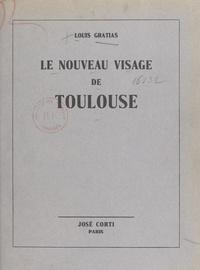Louis Gratias - Le nouveau visage de Toulouse.