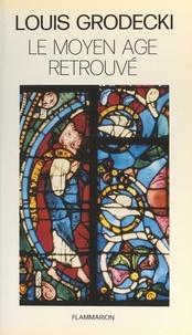 Louis Grodecki et J. Cabanot - Le Moyen Âge retrouvé - De l'an mil à l'an 1200.