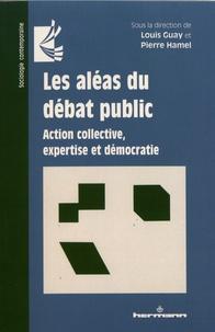 Louis Guay et Pierre Hamel - Les aléas du débat public - Action collective, expertise et démocratie.