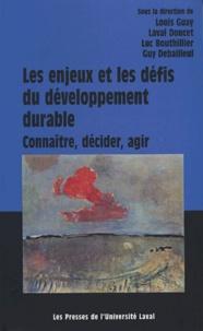 Louis Guay et Laval Doucet - Les enjeux et les défis du développement durable : connaitre, décider, agir.