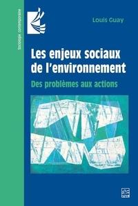 Louis Guay - Les enjeux sociaux de l'environnement - Des problèmes aux actions.