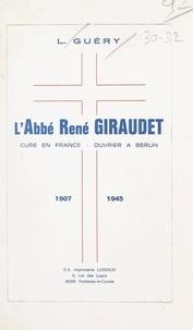 Louis Guéry et Hadrien Bousquet - L'abbé René Giraudet - Curé en France, ouvrier à Berlin, 1907-1945.
