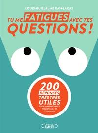 Louis-Guillaume Kan-Lacas - Tu me fatigues avec tes questions !.