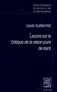Louis Guillermit - Leçons sur la Critique de la raison pure de Kant.