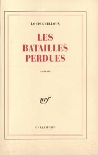 Louis Guilloux - Batailles perdues.