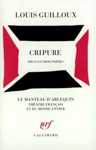 Louis Guilloux - Cripure - Pièce en trois parties.