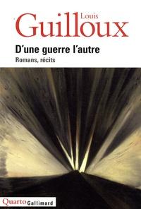 Louis Guilloux - D'une guerre l'autre - Romans, récits.