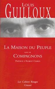 Louis Guilloux - La maison du peuple suivi de Compagnons.
