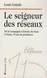 Louis Guinde - Le seigneur des réseaux - De la Compagnie Générale des Eaux à Véolia : 20 ans de présidence.