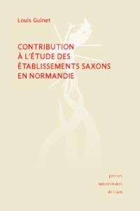 Louis Guinet - Contribution à l'étude des établissements saxons en Normandie.
