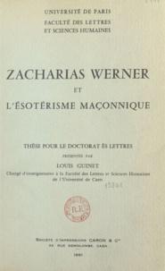 Louis Guinet - Zacharias Werner et l'ésotérisme maçonnique - Thèse pour le doctorat ès lettres.