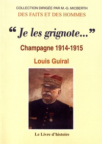 """Louis Guiral - """"Je les grignote..."""" - Champagne 1914-1915."""