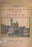 Louis-H. Escuret - Les premiers chemins de fer à Montpellier - Ouverture de nouvelles rues dans le quartier des gares.