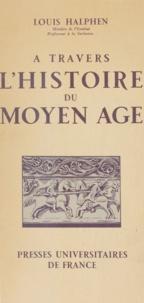Louis Halphen - À travers l'histoire du Moyen Âge.