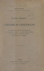 Louis Halphen - Études critiques sur l'histoire de Charlemagne - Les sources de l'histoire de Charlemagne, la conquête de la saxe, le couronnement impérial, l'agriculture et la propriété rurale, l'industrie et le commerce.