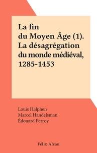 Louis Halphen et Marcel Handelsman - La fin du Moyen Âge (1). La désagrégation du monde médiéval, 1285-1453.