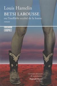 Louis Hamelin - Betsi Larousse - Ou l'ineffable eccéité de la loutre.