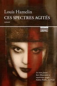 Louis Hamelin - Ces spectres agités.