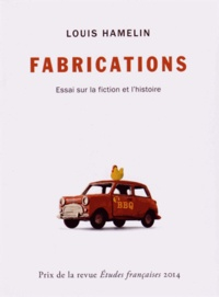 Louis Hamelin - Fabrications - Essai sur la fiction et l'histoire.