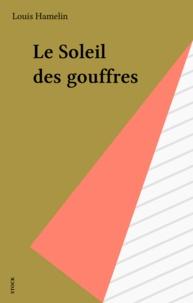 Louis Hamelin - Le soleil des gouffres.