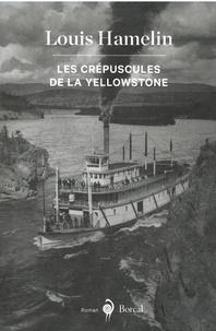 Louis Hamelin - Les crépuscules de la Yellowstone.