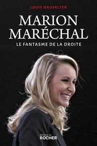 Louis Hausalter - Marion Maréchal - Le fantasme de la droite.