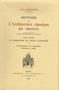 Louis Hautecoeur - Histoire de l'architecture classique en France - Tome 1-II, La formation de l'idéal classique.