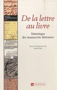 Louis Hay - De la lettre au livre - Sémiotique des manuscrits littéraires.